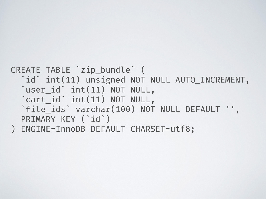 CREATE TABLE `zip_bundle` ( `id` int(11) unsign...