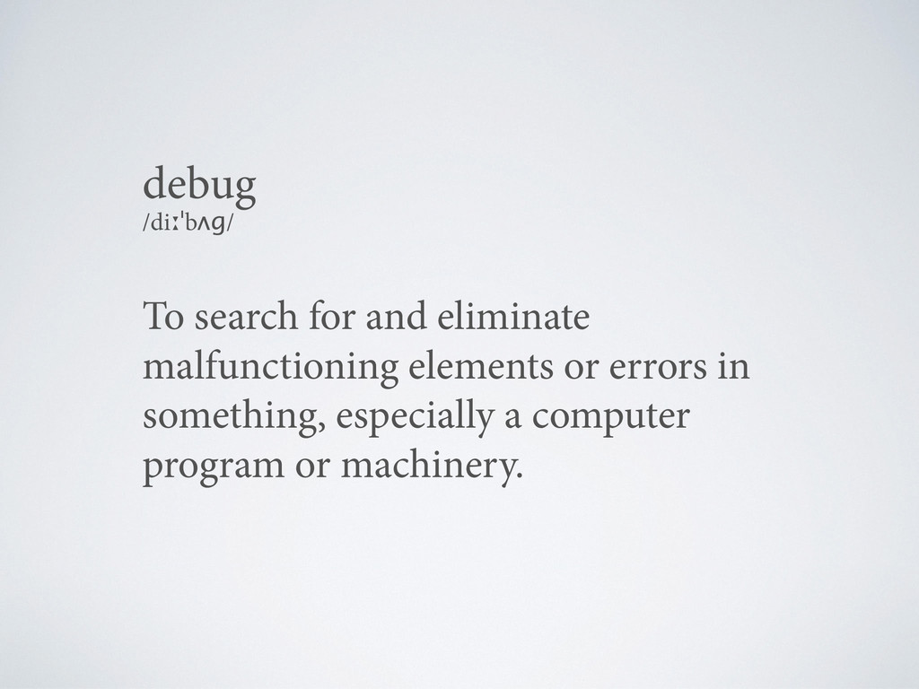 To search for and eliminate malfunctioning elem...