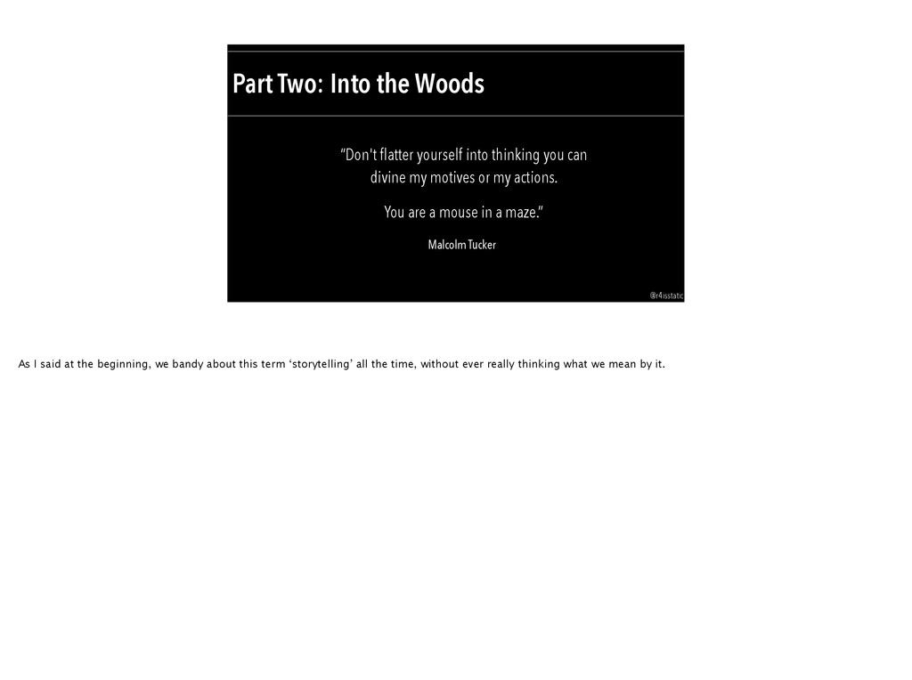 "Part Two: Into the Woods ""Don't flatter yourself..."