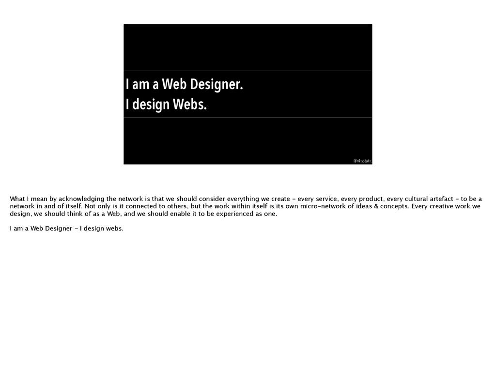 I am a Web Designer. I design Webs. @r4isstatic...