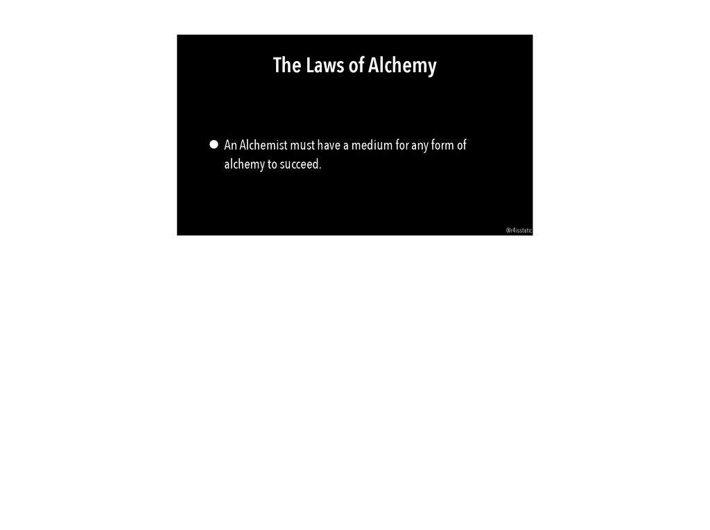 The Laws of Alchemy • An Alchemist must have a ...