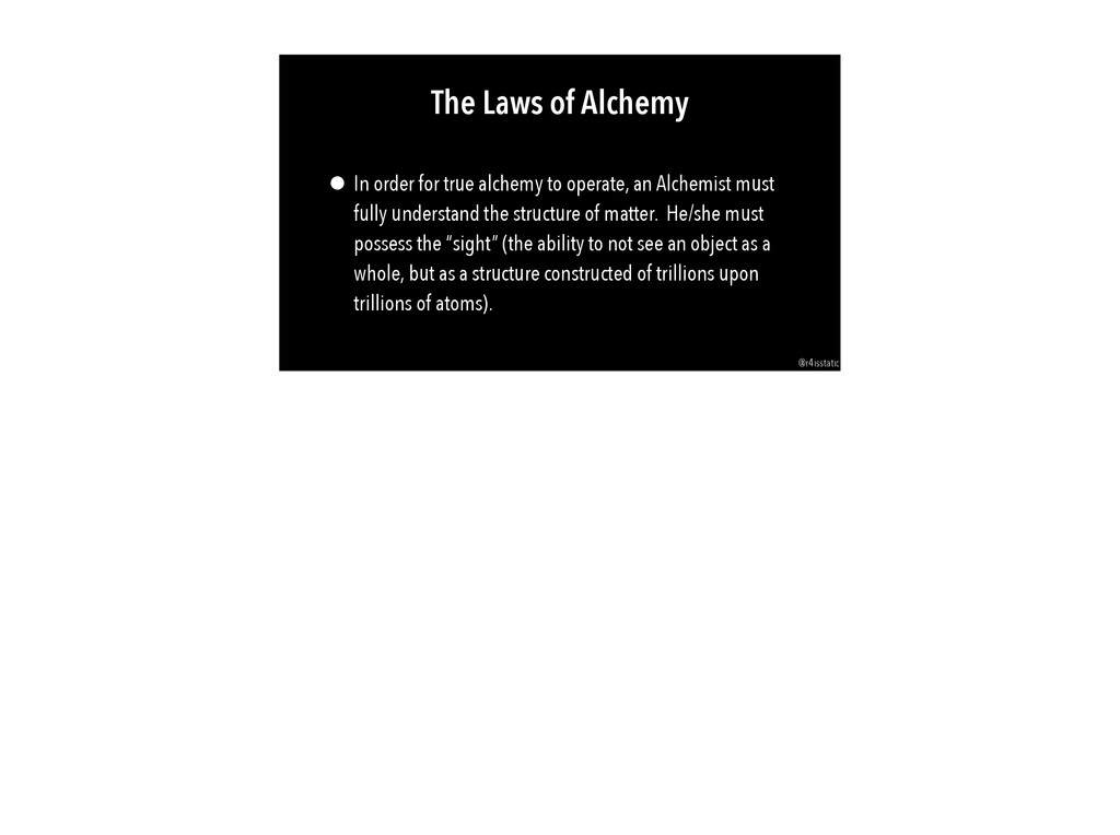 The Laws of Alchemy • In order for true alchemy...