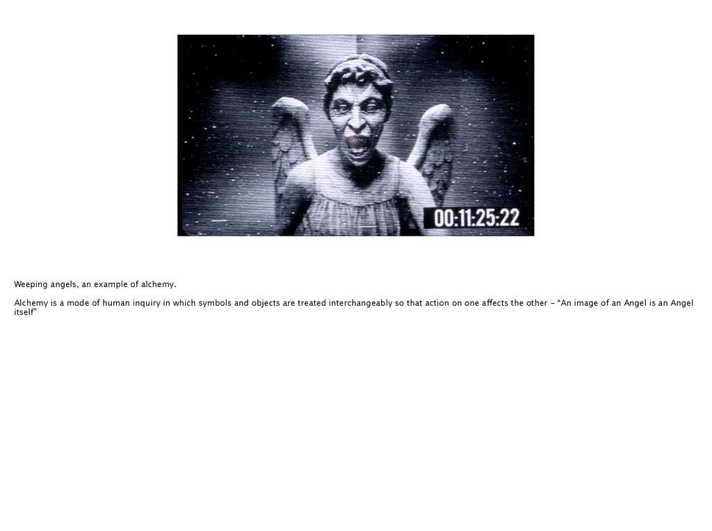 Weeping angels, an example of alchemy. Alchemy ...