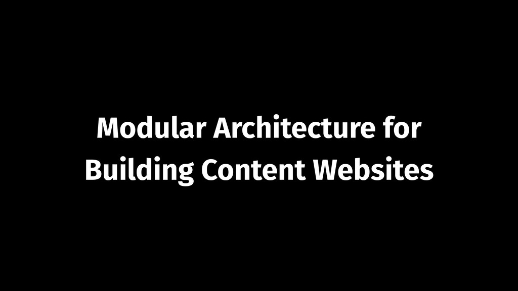 Modular Architecture for Building Content Websi...