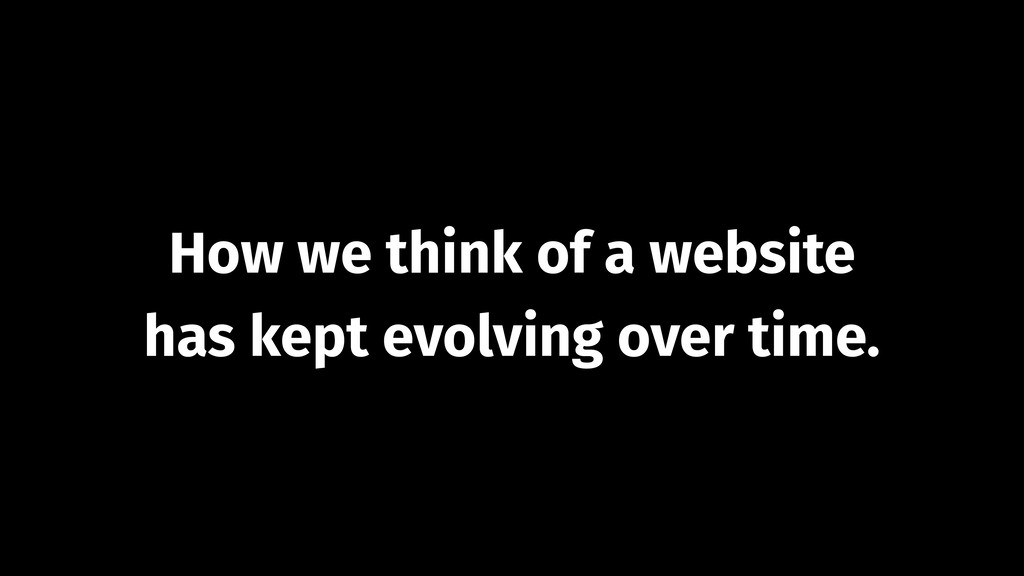 How we think of a website has kept evolving ove...