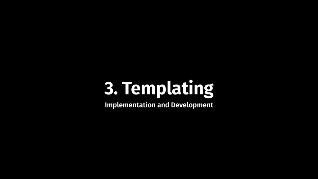 3. Templating Implementation and Development