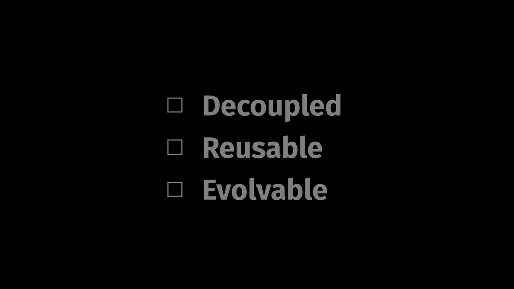 Decoupled Evolvable Reusable