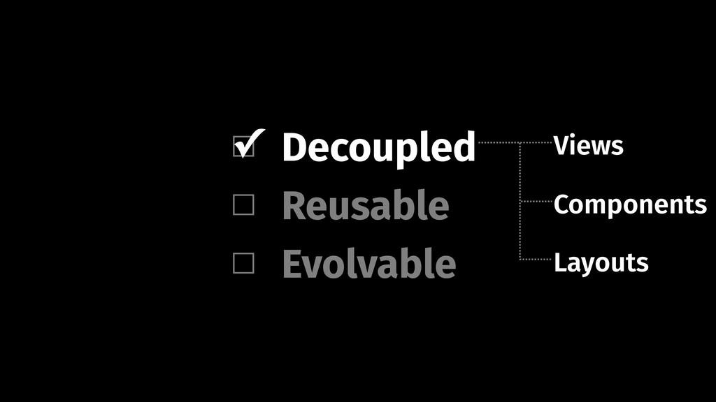 Decoupled Evolvable Reusable Components Views L...