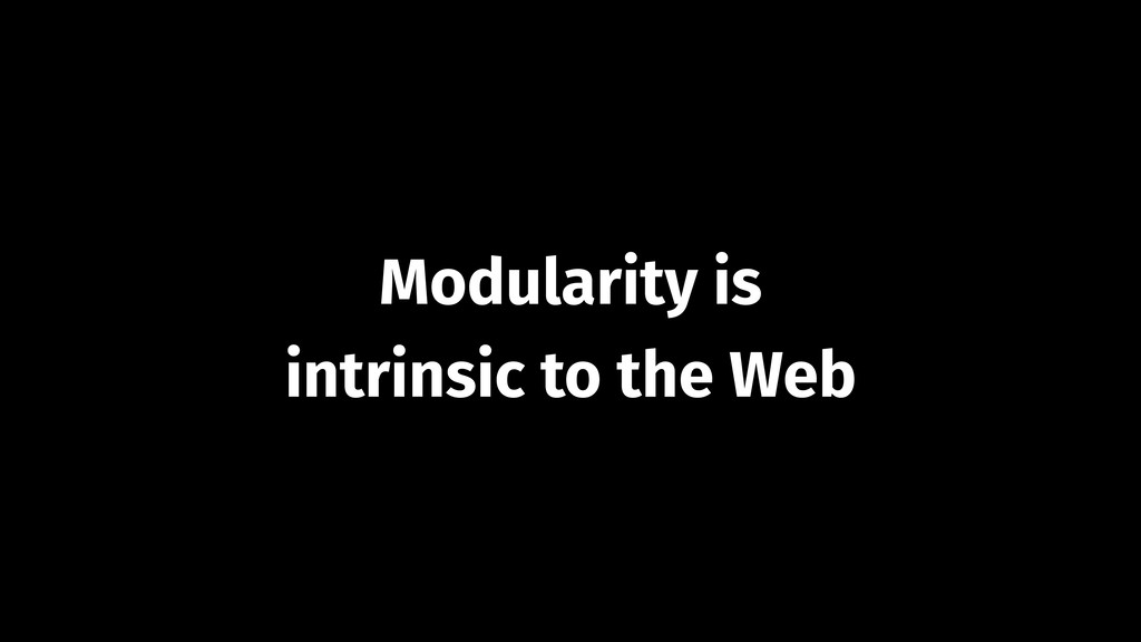 Modularity is intrinsic to the Web
