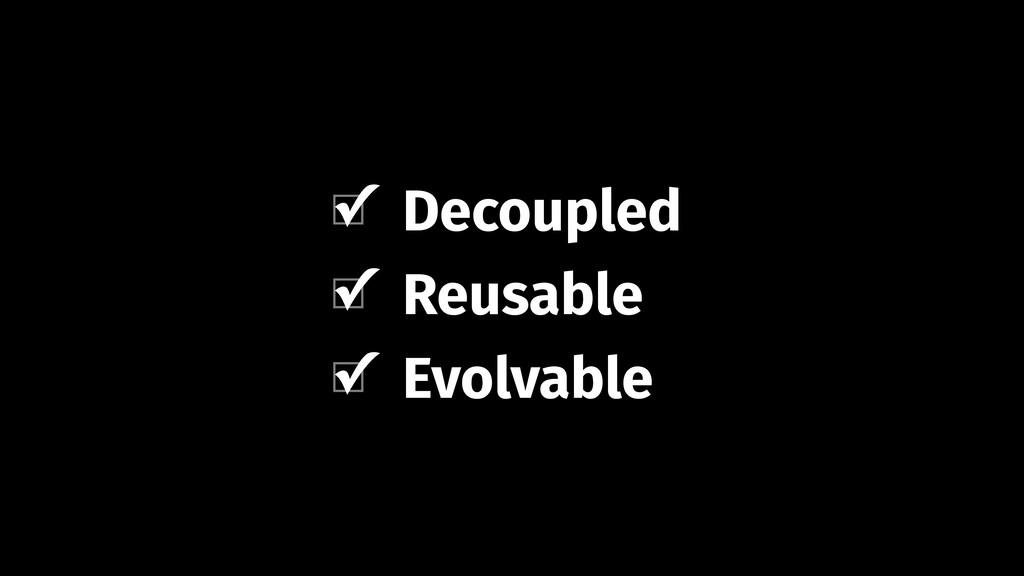 Decoupled Evolvable Reusable Evolvable ✓ Decoup...