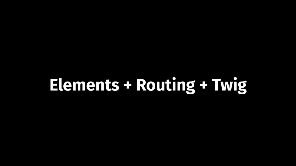 Elements + Routing + Twig