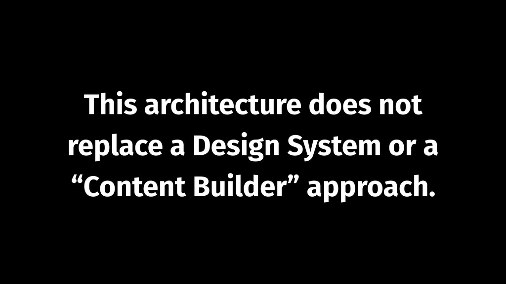 This architecture does not replace a Design Sys...