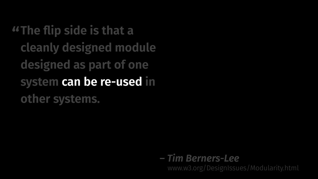 """"""" – Tim Berners-Lee The flip side is that a clea..."""