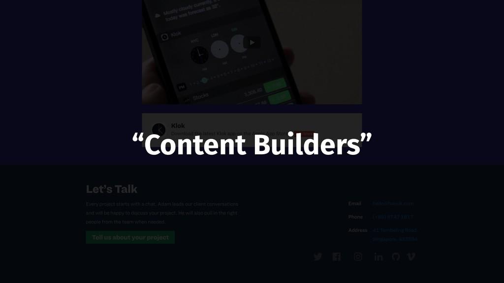 """""""Content Builders"""""""