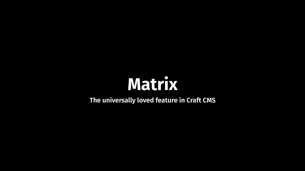 Matrix The universally loved feature in Craft C...