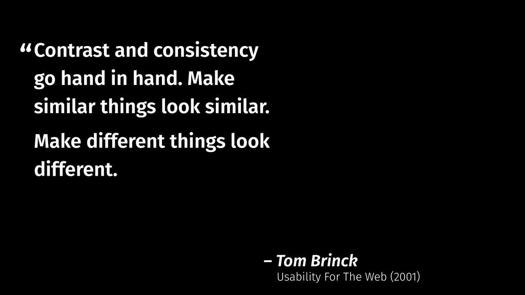 """"""" – Tom Brinck Contrast and consistency go hand..."""
