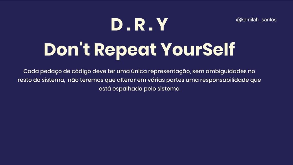 D . R . Y Don't Repeat YourSelf Cada pedaço de ...