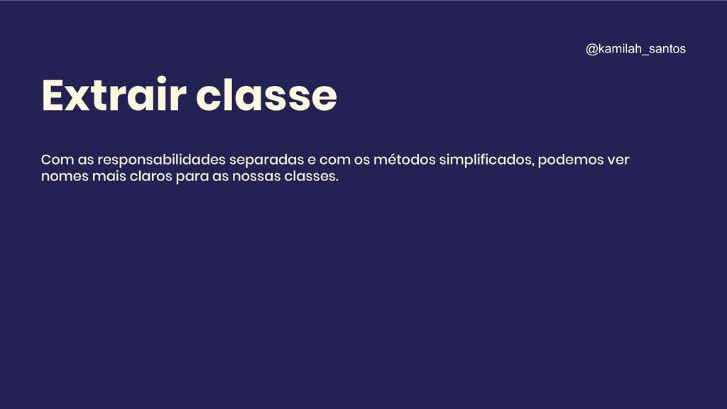 Extrair classe Com as responsabilidades separad...