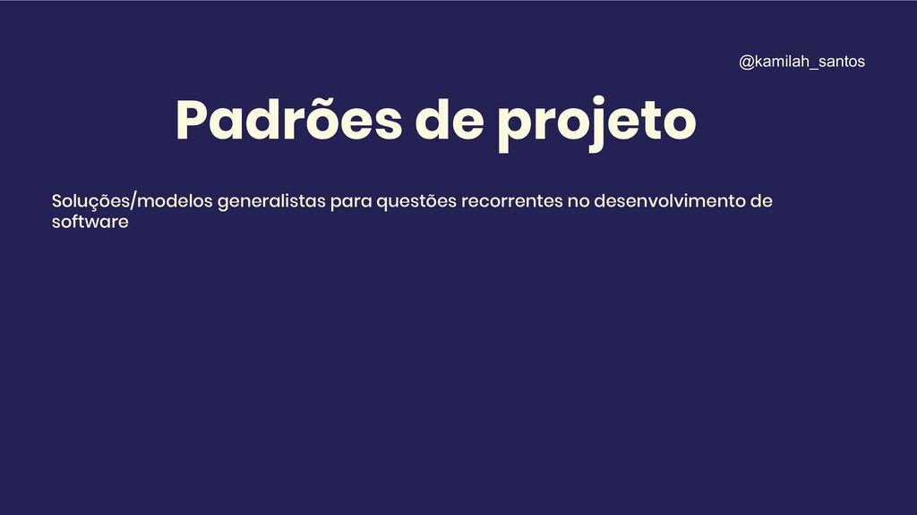 Padrões de projeto Soluções/modelos generalista...
