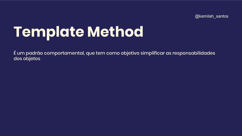 Template Method É um padrão comportamental, que...