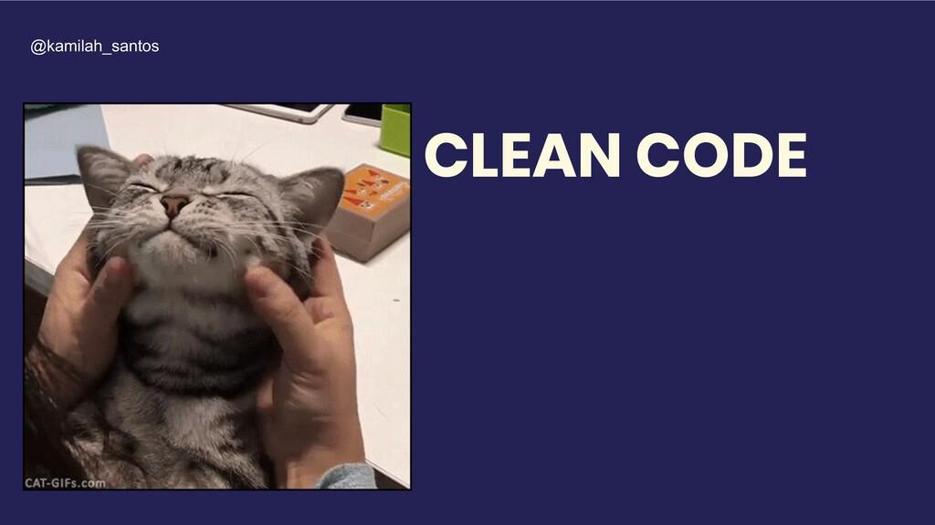 CLEAN CODE @kamilah_santos