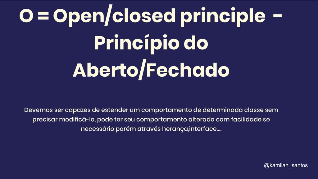 O = Open/closed principle - Princípio do Aberto...