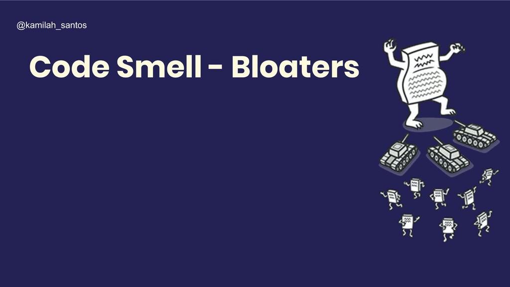 Code Smell - Bloaters @kamilah_santos