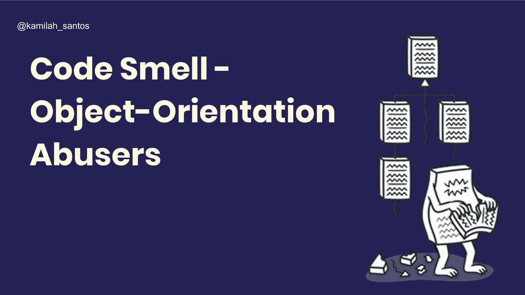 Code Smell - Object-Orientation Abusers @kamila...