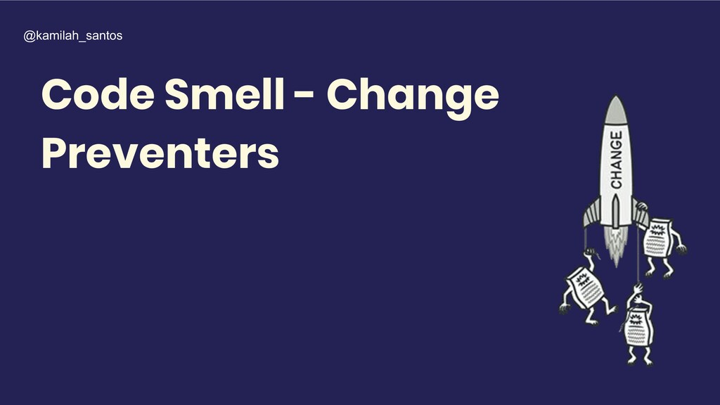 Code Smell - Change Preventers @kamilah_santos