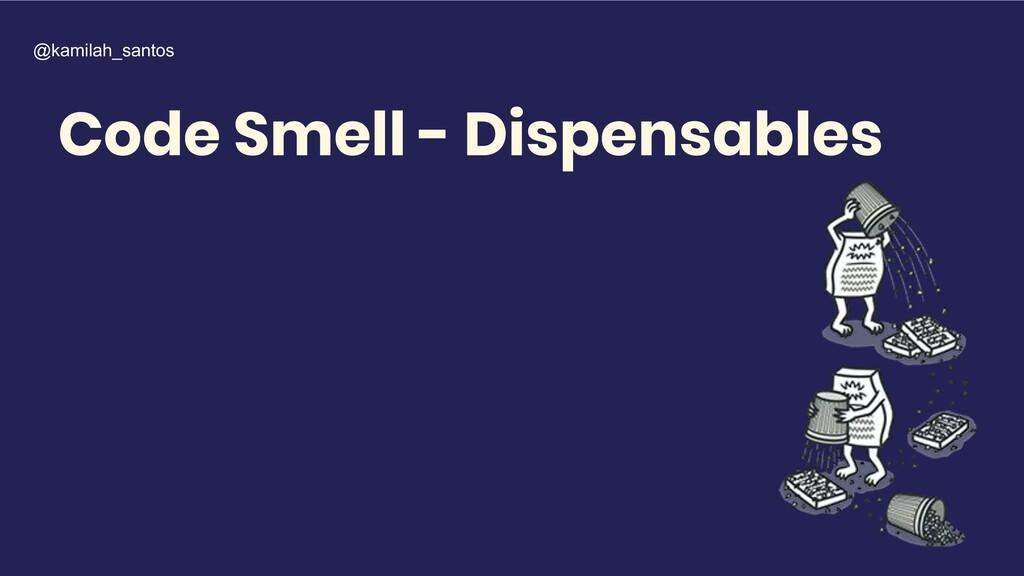 Code Smell - Dispensables @kamilah_santos