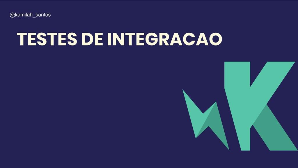 TESTES DE INTEGRACAO @kamilah_santos