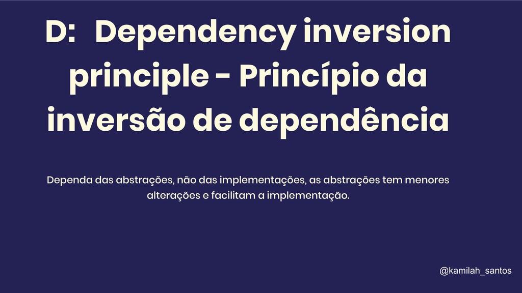 D: Dependency inversion principle - Princípio d...