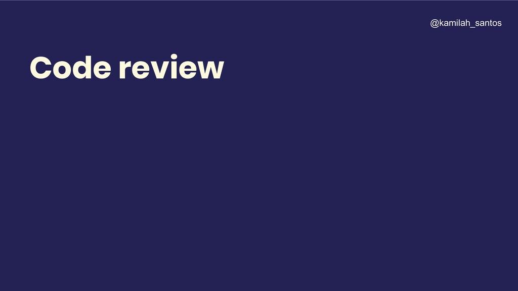 Code review @kamilah_santos