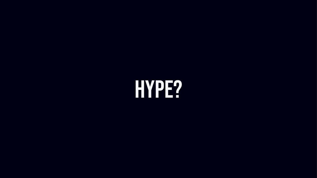 Hype?