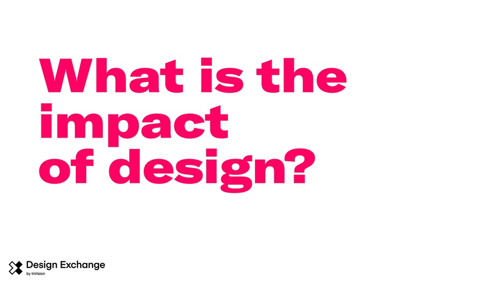 What is the impact of design?