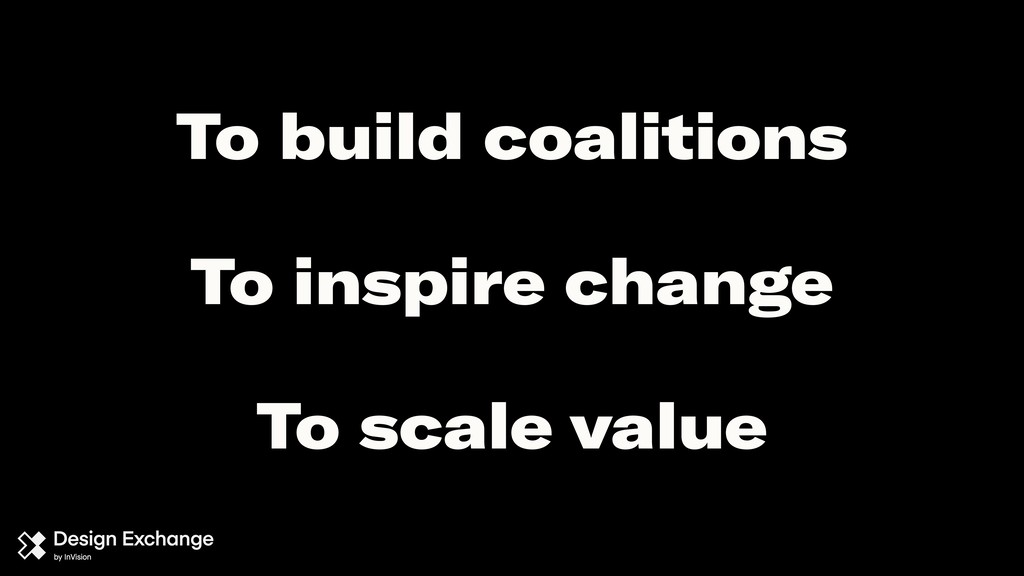 To inspire change To build coalitions To scale ...