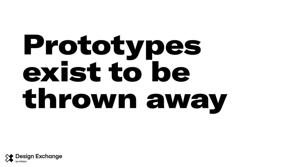 Prototypes exist to be thrown away
