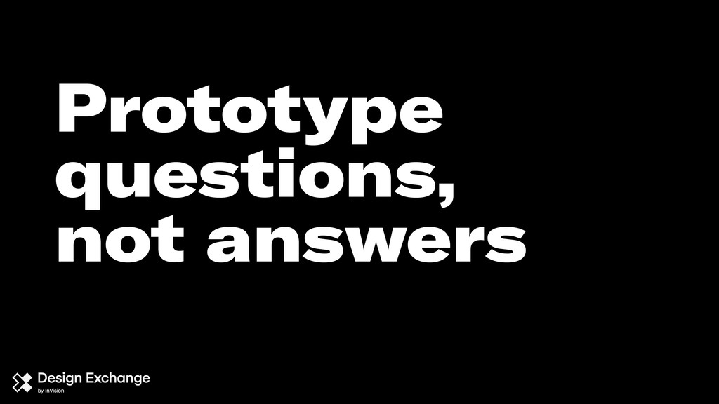 Prototype questions, not answers