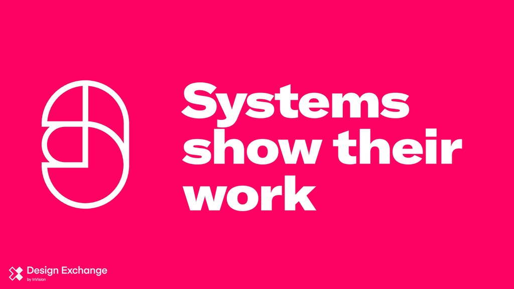 Systems show their work