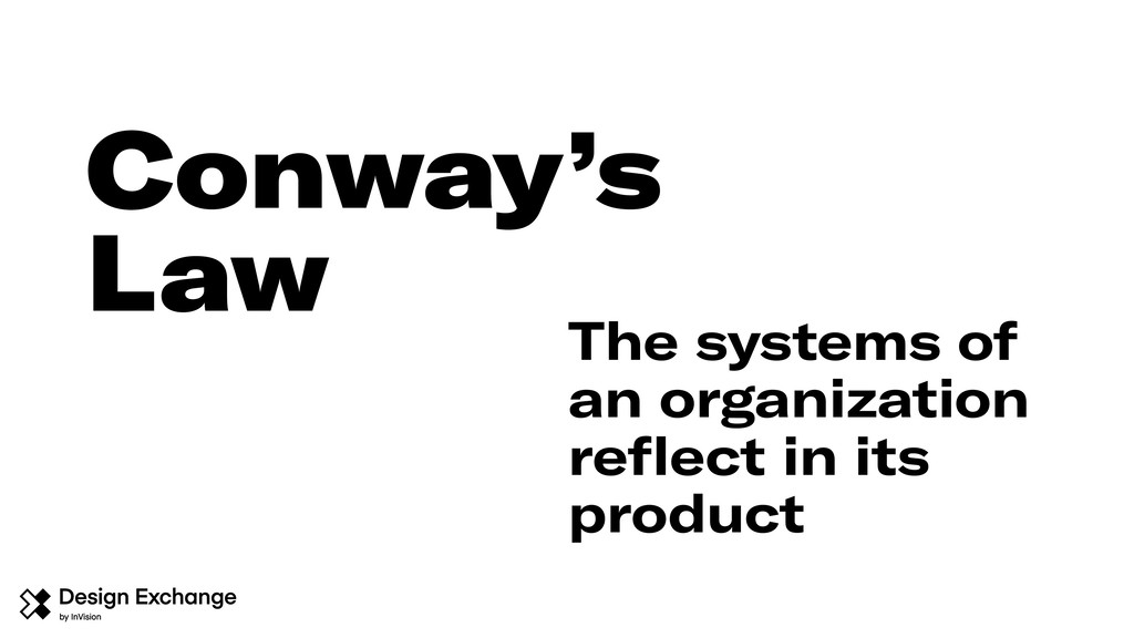 Conway's Law The systems of an organization refl...