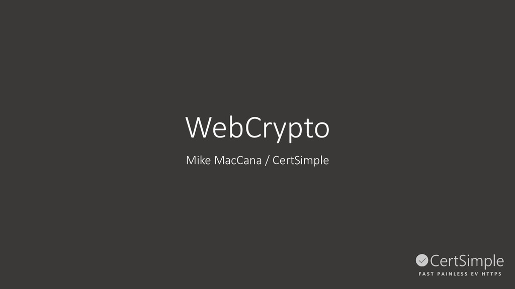 WebCrypto Mike MacCana / CertSimple