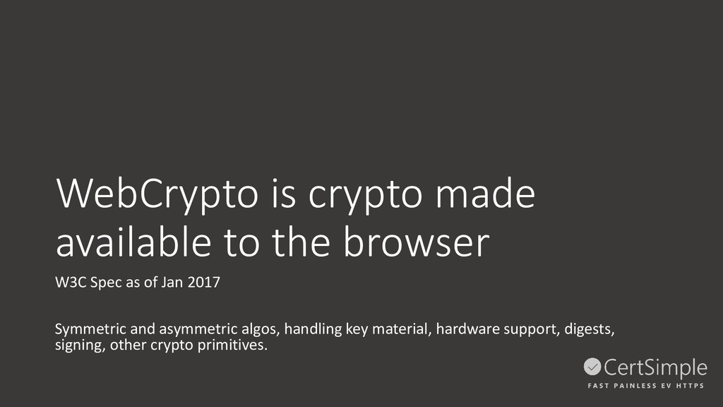 WebCrypto is crypto made available to the brows...