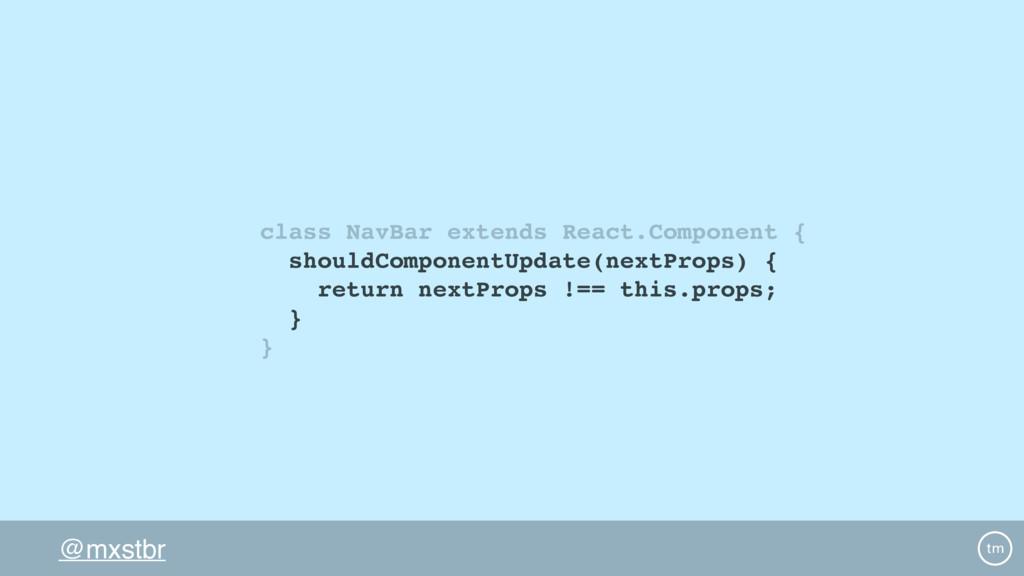 @mxstbr class NavBar extends React.Component { ...