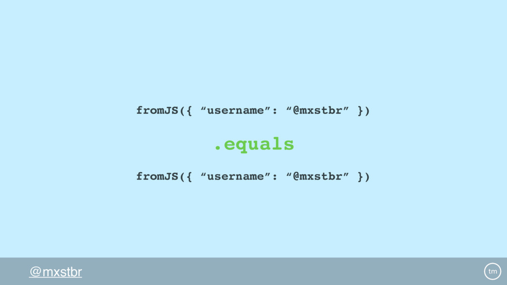 "@mxstbr .equals fromJS({ ""username"": ""@mxstbr"" ..."