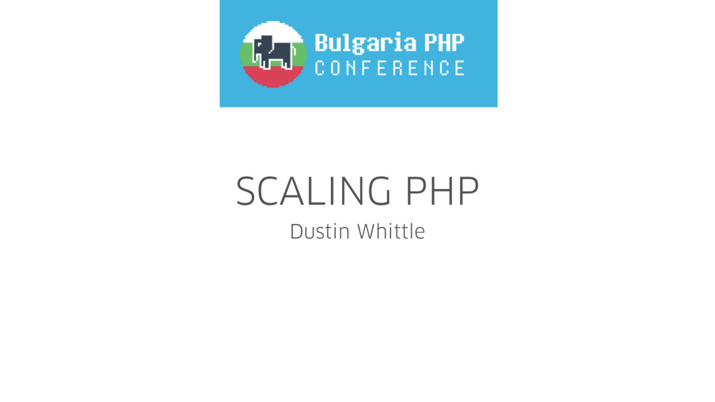 SCALING PHP Dustin Whittle