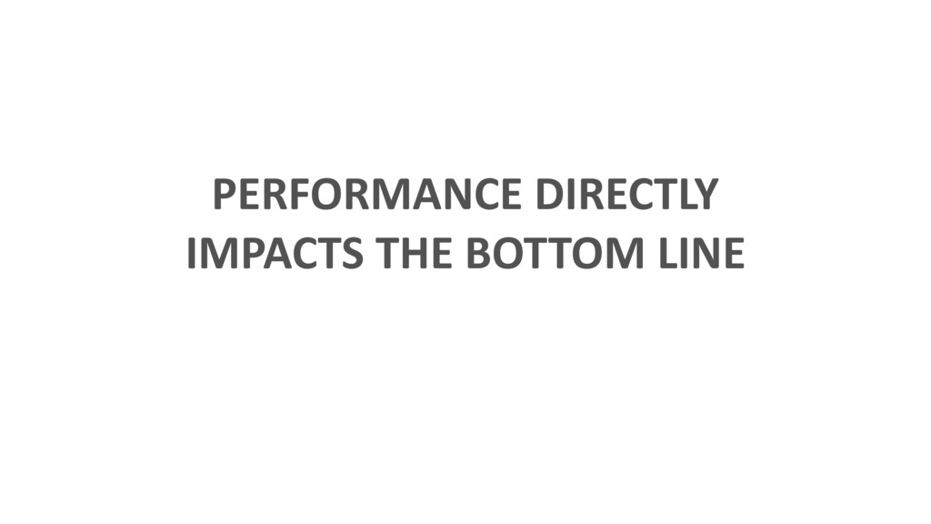 PERFORMANCE DIRECTLY IMPACTS THE BOTTOM LINE