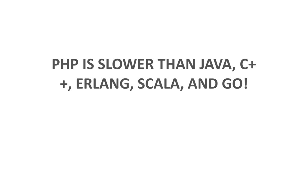 PHP IS SLOWER THAN JAVA, C+ +, ERLANG, SCALA, A...