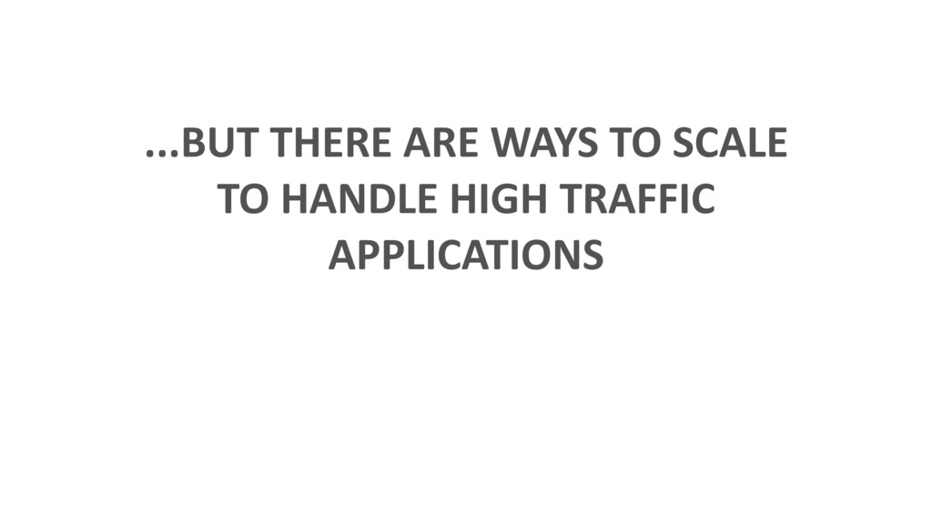 ...BUT THERE ARE WAYS TO SCALE TO HANDLE HIGH T...