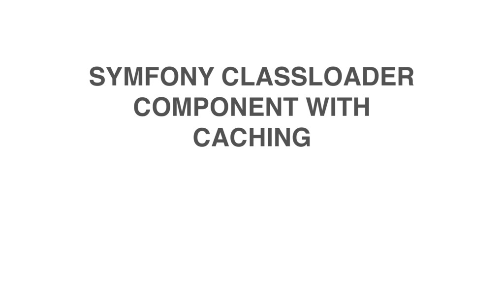 SYMFONY CLASSLOADER COMPONENT WITH CACHING