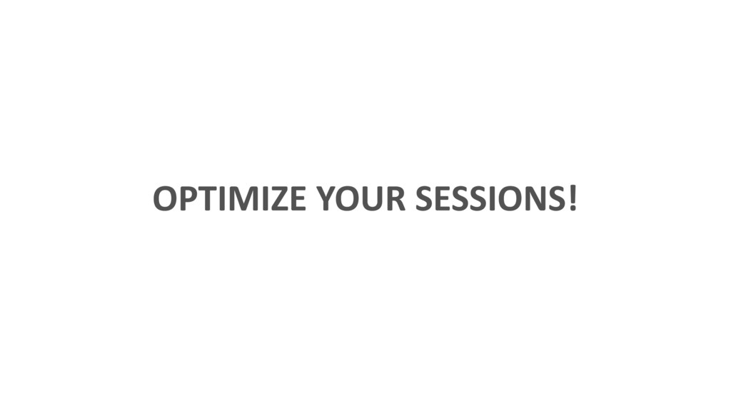 OPTIMIZE YOUR SESSIONS!